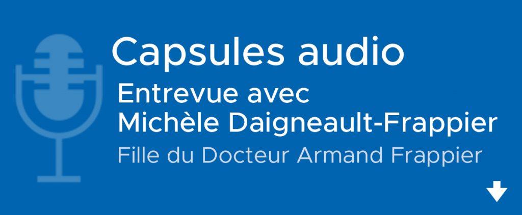 Entrevue avec Michèle Daigneault-Frappier (fille du Docteur Armand-Frappier)